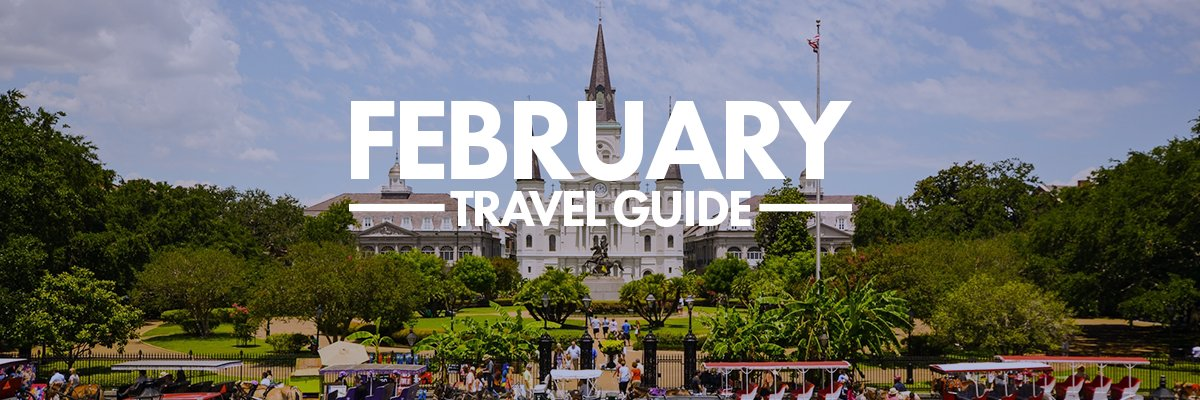 February Travel Guide